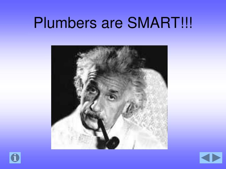 Plumbers are SMART!!!