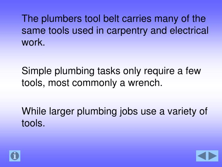 The plumbers tool belt carries many of the same tools used in carpentry and electrical work.