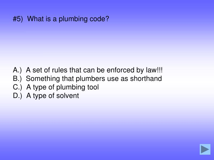 #5)  What is a plumbing code?