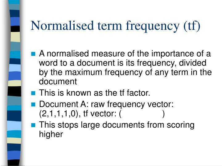 Normalised term frequency (tf)