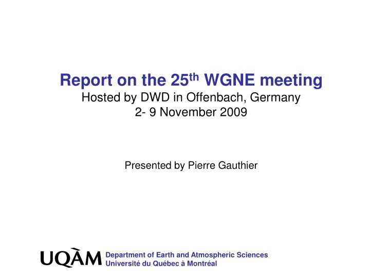 Report on the 25 th wgne meeting hosted by dwd in offenbach germany 2 9 november 2009