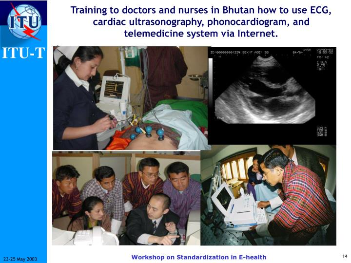 Training to doctors and nurses in Bhutan how to use ECG, cardiac ultrasonography, phonocardiogram, and telemedicine system via Internet.