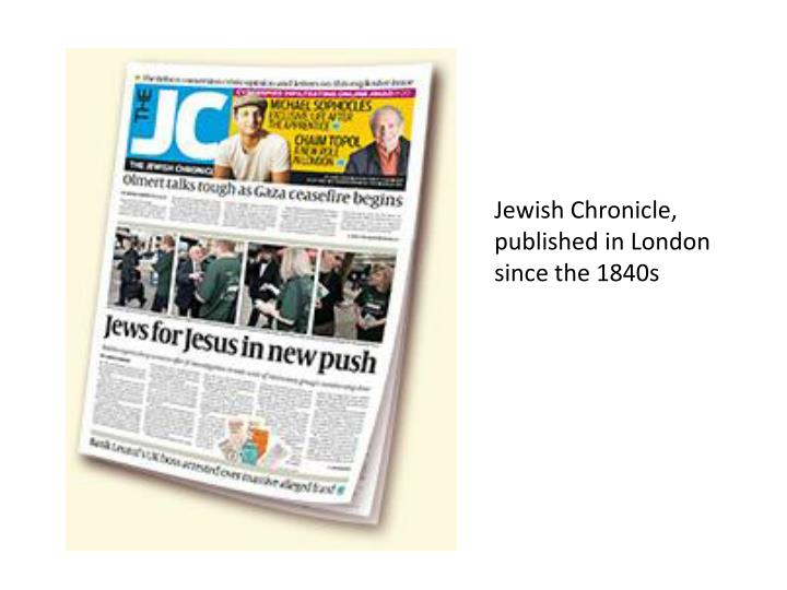 Jewish Chronicle, published in London since the 1840s