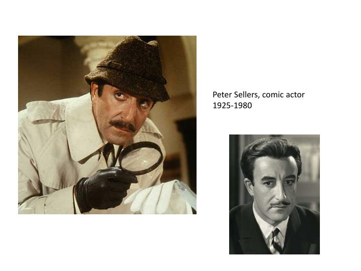 Peter Sellers, comic actor