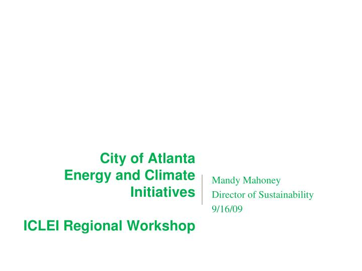 City of atlanta energy and climate initiatives iclei regional workshop