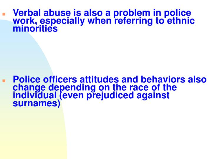 Verbal abuse is also a problem in police work, especially when referring to ethnic minorities
