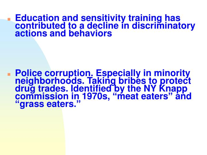 Education and sensitivity training has contributed to a decline in discriminatory actions and behaviors