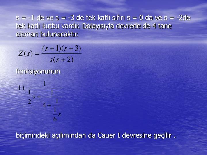 s = -1 de ve s = -3 de tek katl sfr s = 0 da ve s = -2de tek katl kutbu vardr. Dolaysyla devrede de 4 tane eleman bulunacaktr.