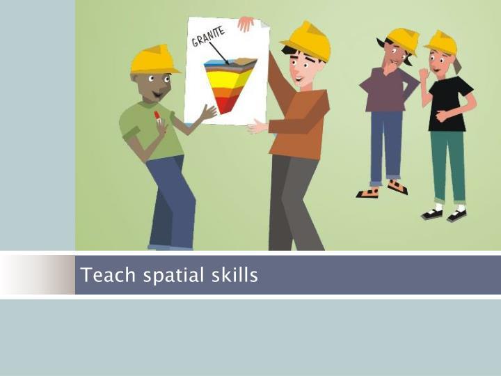 Teach spatial skills