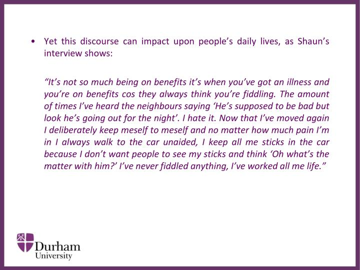 Yet this discourse can impact upon people's daily lives, as Shaun's interview shows:
