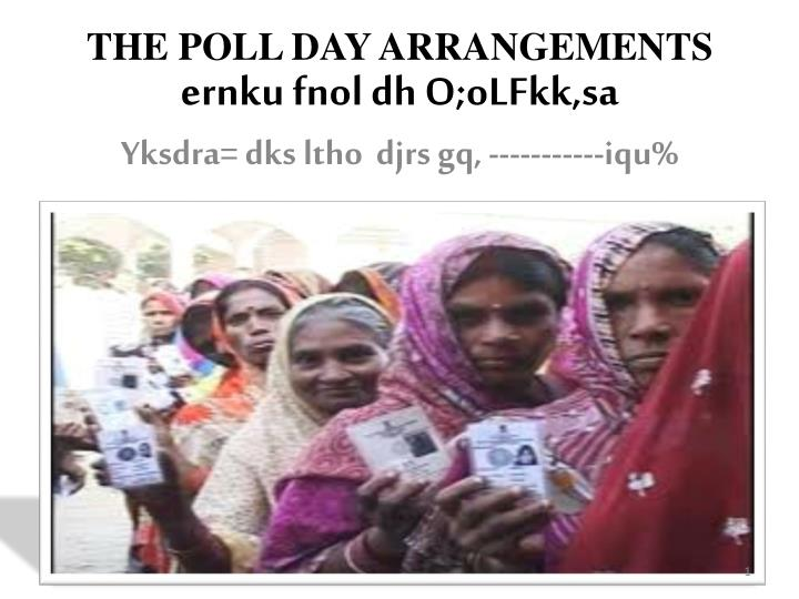 THE POLL DAY ARRANGEMENTS
