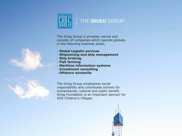 The Grieg Group is privately owned and consists of companies which operate globally in the following business areas;