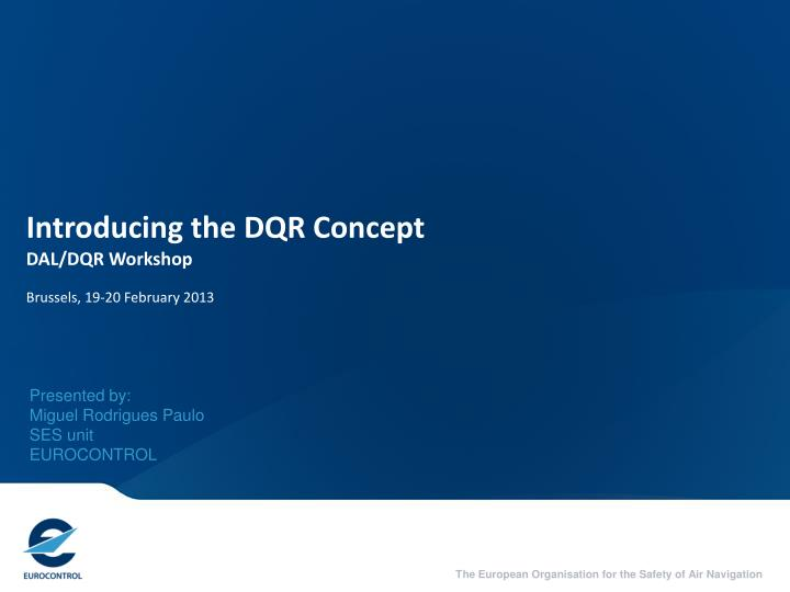 Introducing the dqr concept dal dqr workshop brussels 19 20 february 2013