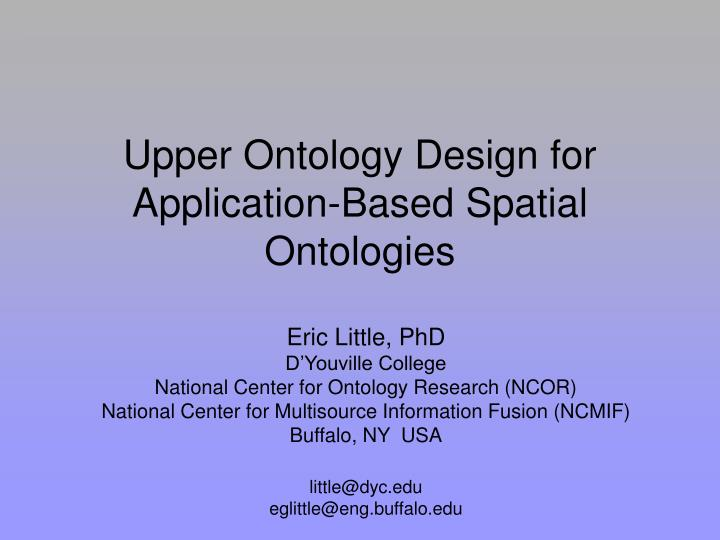 Upper ontology design for application based spatial ontologies