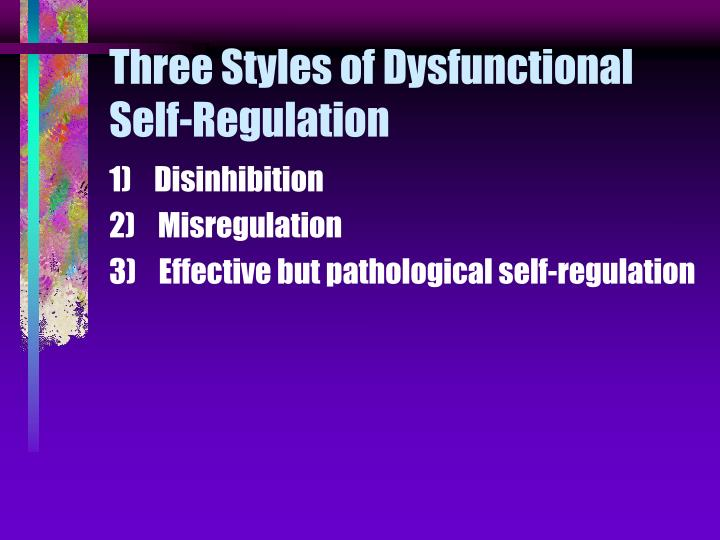 Three Styles of Dysfunctional Self-Regulation