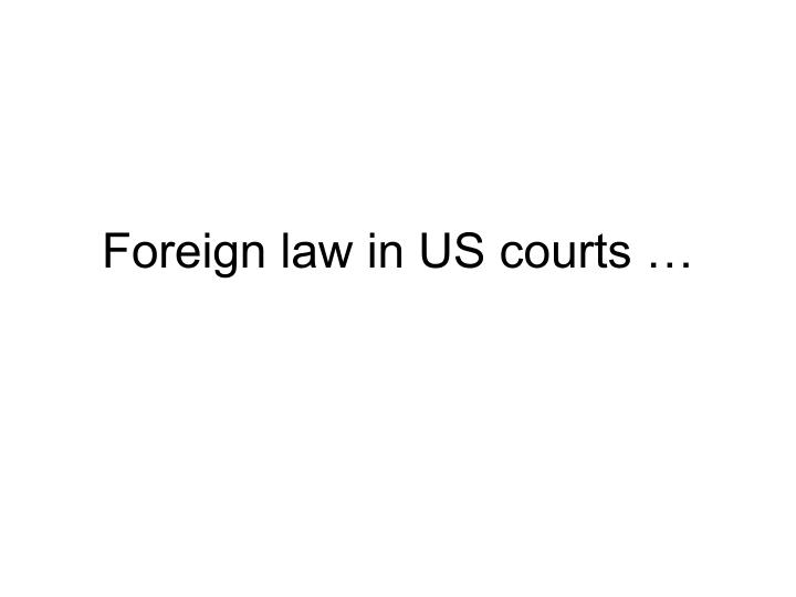 Foreign law in US courts …