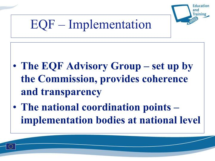 The EQF Advisory Group – set up by the Commission, provides coherence and transparency