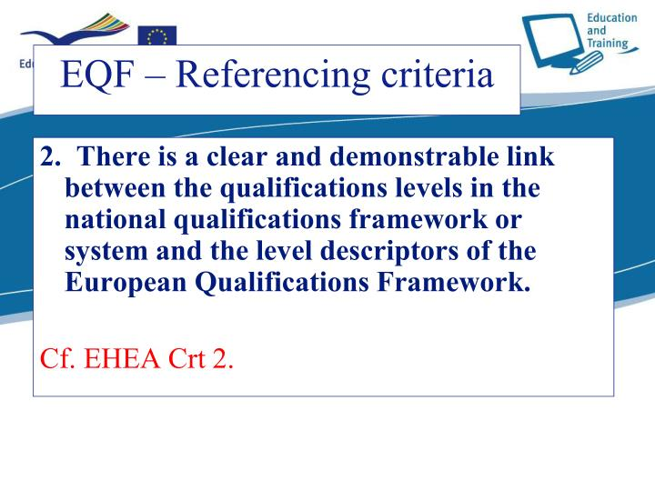 2.  There is a clear and demonstrable link between the qualifications levels in the national qualifications framework or system and the level descriptors of the European Qualifications Framework.