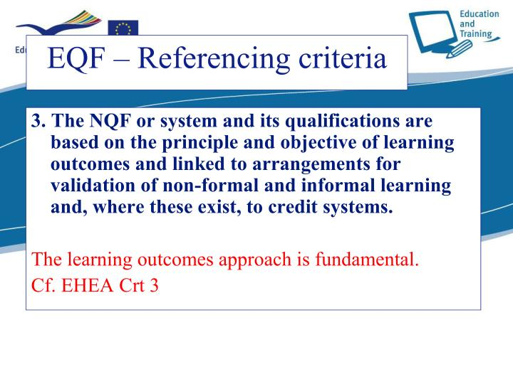 3. The NQF or system and its qualifications are based on the principle and objective of learning outcomes and linked to arrangements for validation of non-formal and informal learning and, where these exist, to credit systems.