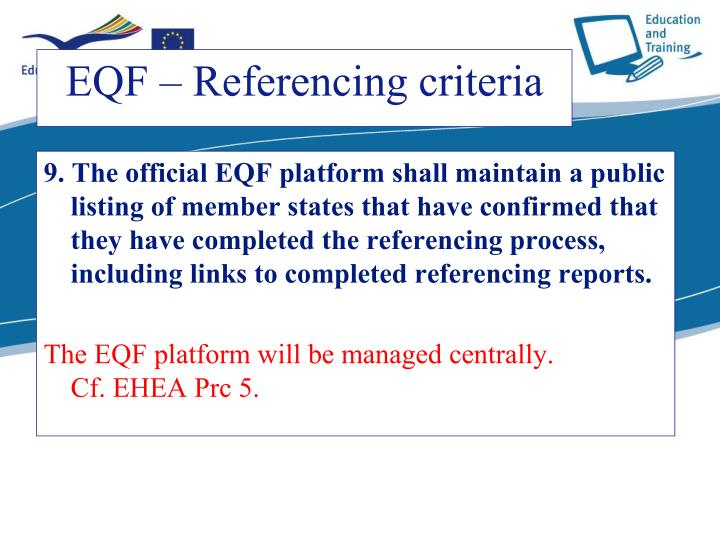 9. The official EQF platform shall maintain a public listing of member states that have confirmed that they have completed the referencing process, including links to completed referencing reports.