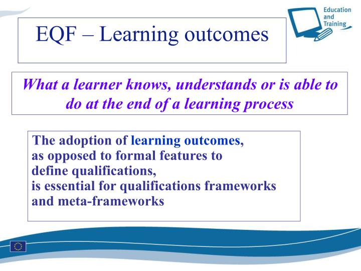 What a learner knows, understands or is able to do at the end of a learning process
