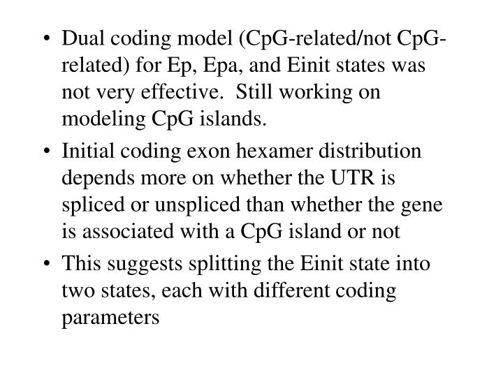 Dual coding model (CpG-related/not CpG-related) for Ep, Epa, and Einit states was not very effective.  Still working on modeling CpG islands.