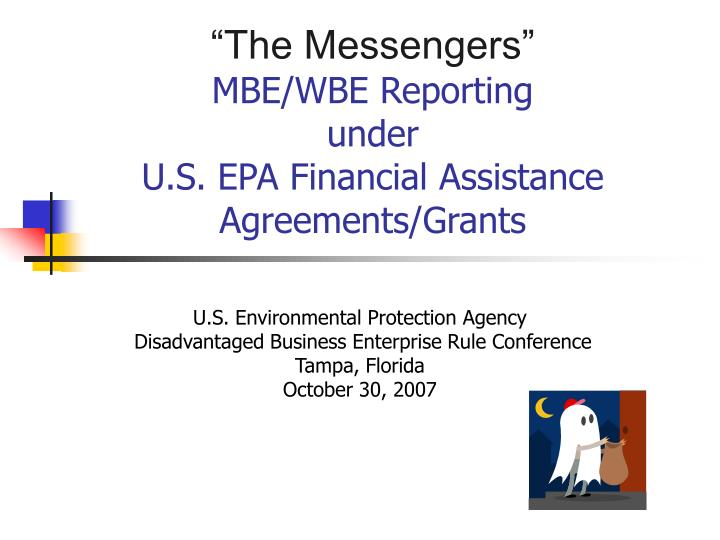 The messengers mbe wbe reporting under u s epa financial assistance agreements grants