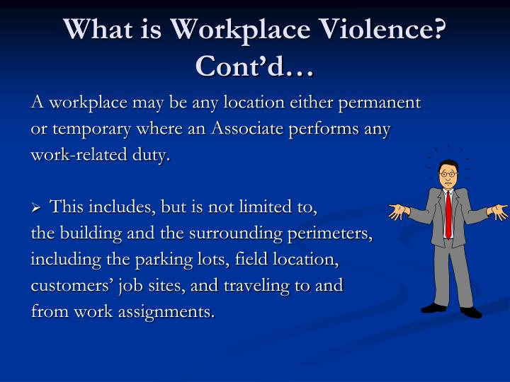 What is Workplace Violence?  Cont'd…
