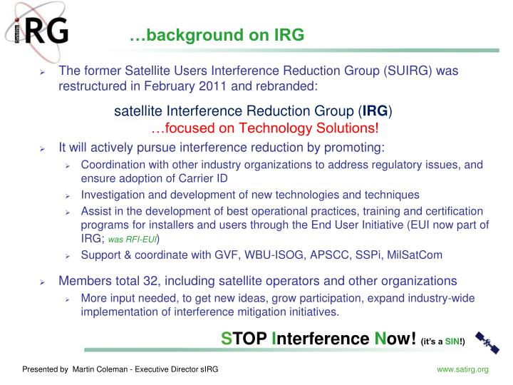 The former Satellite Users Interference Reduction Group (SUIRG) was restructured in February 2011 and rebranded:
