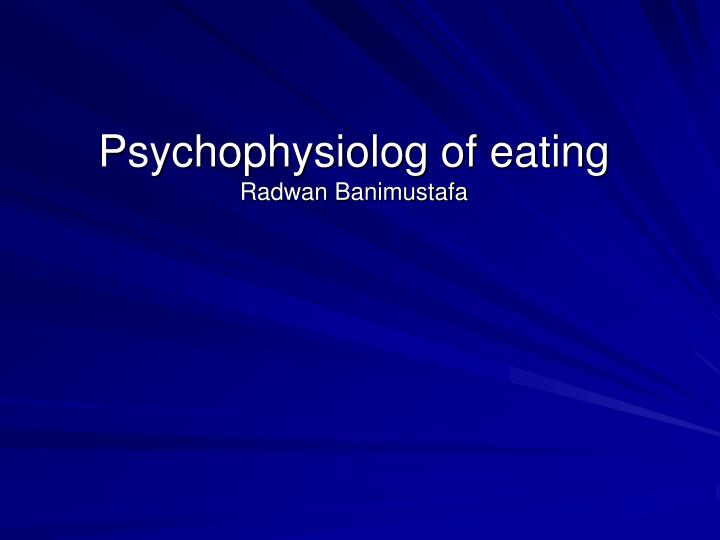 Psychophysiolog of eating radwan banimustafa