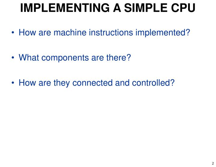 IMPLEMENTING A SIMPLE CPU