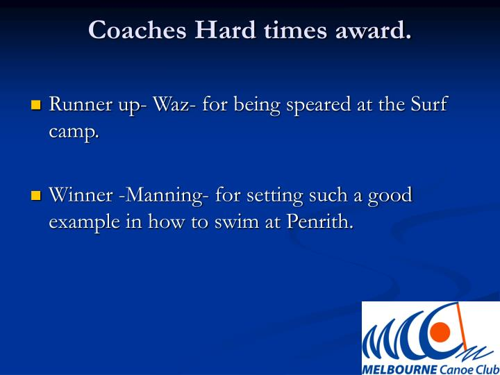 Coaches Hard times award.