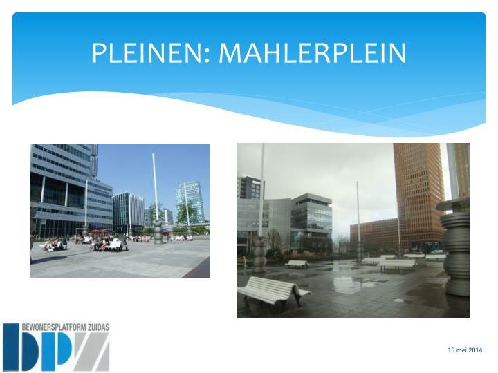 PLEINEN: MAHLERPLEIN