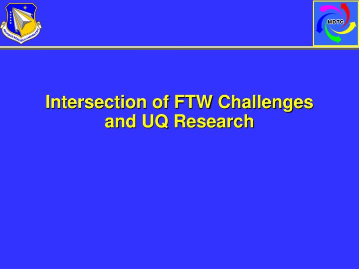 Intersection of FTW Challenges and UQ Research