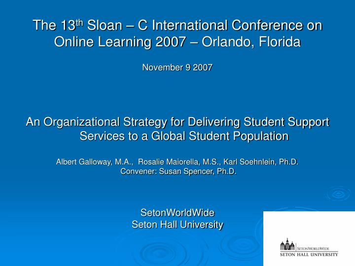The 13 th sloan c international conference on online learning 2007 orlando florida