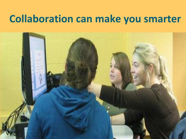 Collaboration can make you smarter