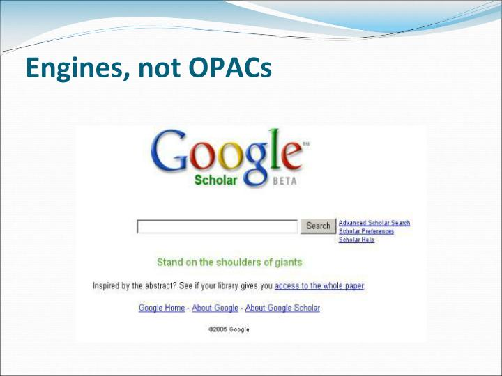Engines, not OPACs
