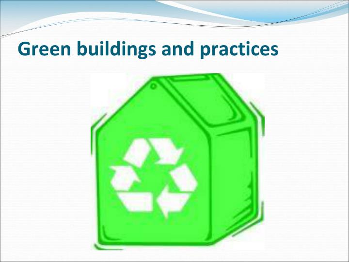 Green buildings and practices