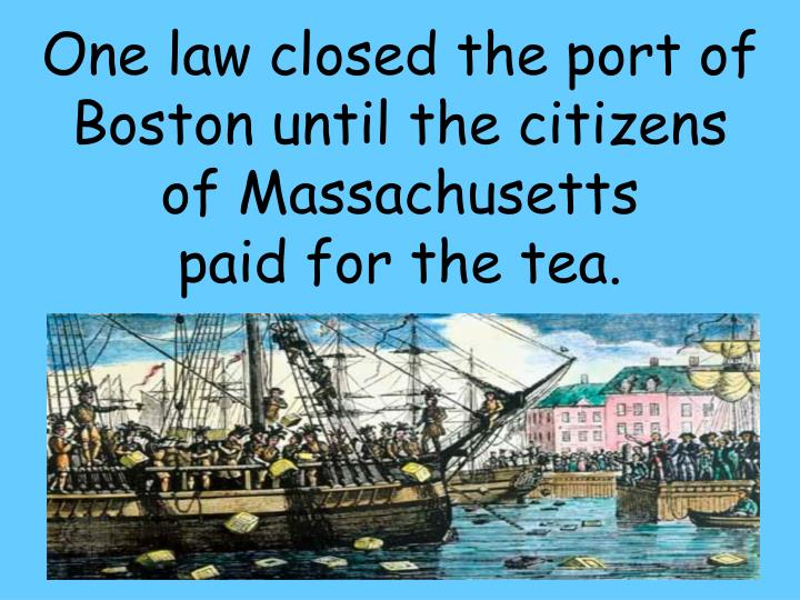 One law closed the port of Boston until the citizens