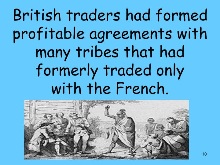 British traders had formed profitable agreements with many tribes that had formerly traded only
