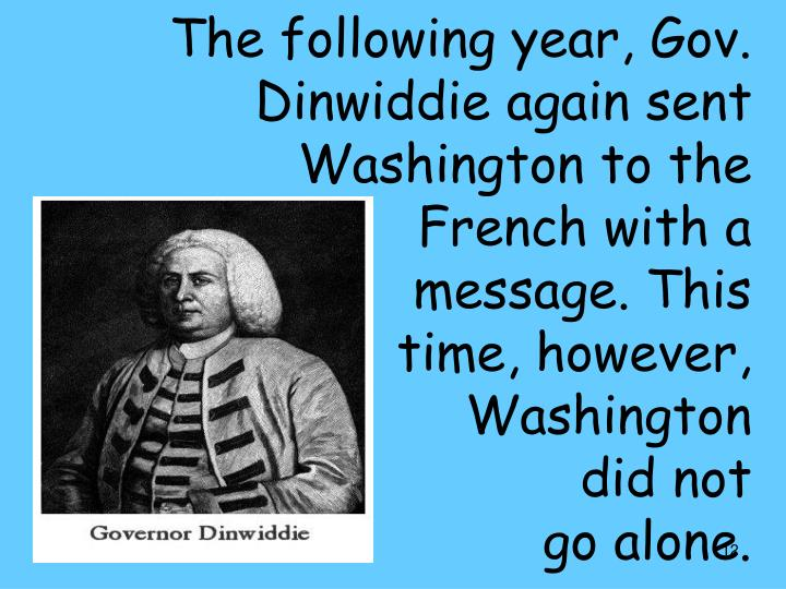 The following year, Gov. Dinwiddie again sent Washington to the