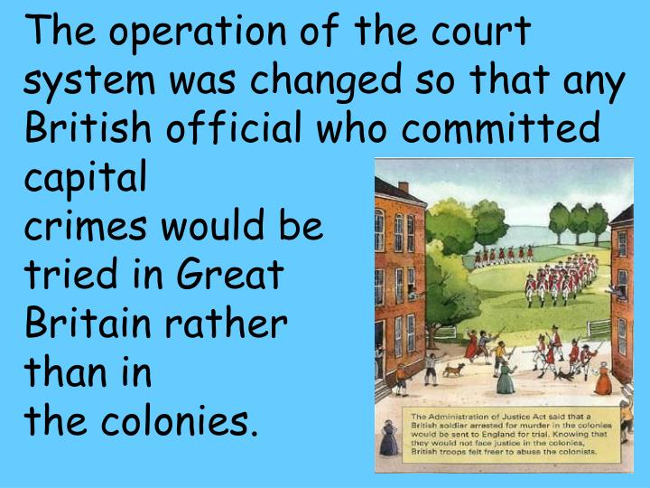 The operation of the court system was changed so that any British official who committed capital