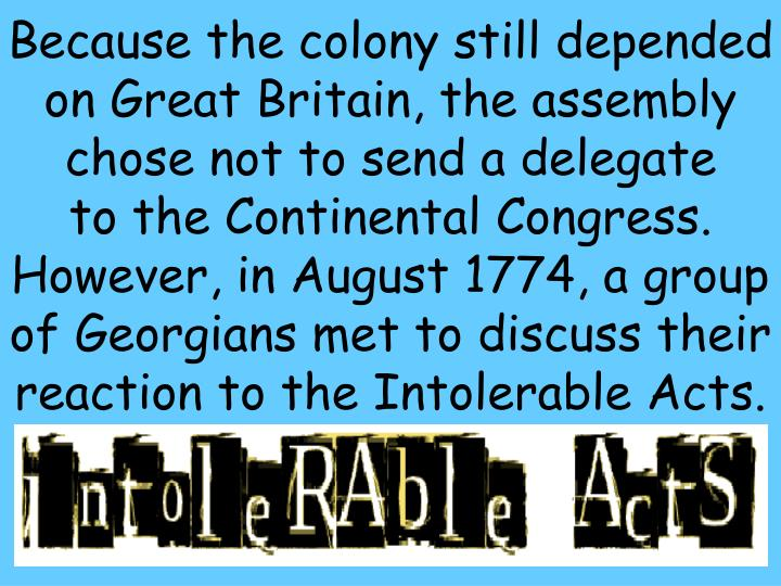 Because the colony still depended on Great Britain, the assembly chose not to send a delegate