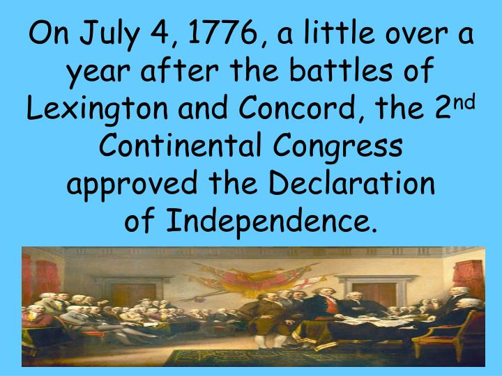 On July 4, 1776, a little over a year after the battles of Lexington and Concord, the 2