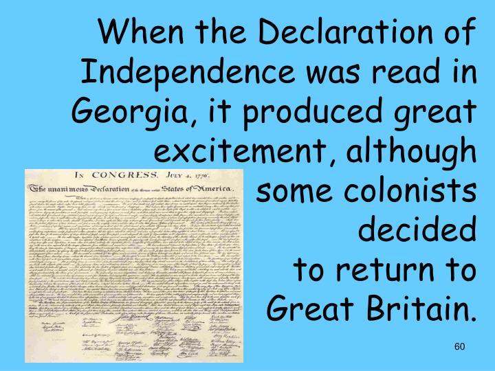 When the Declaration of Independence was read in Georgia, it produced great excitement, although