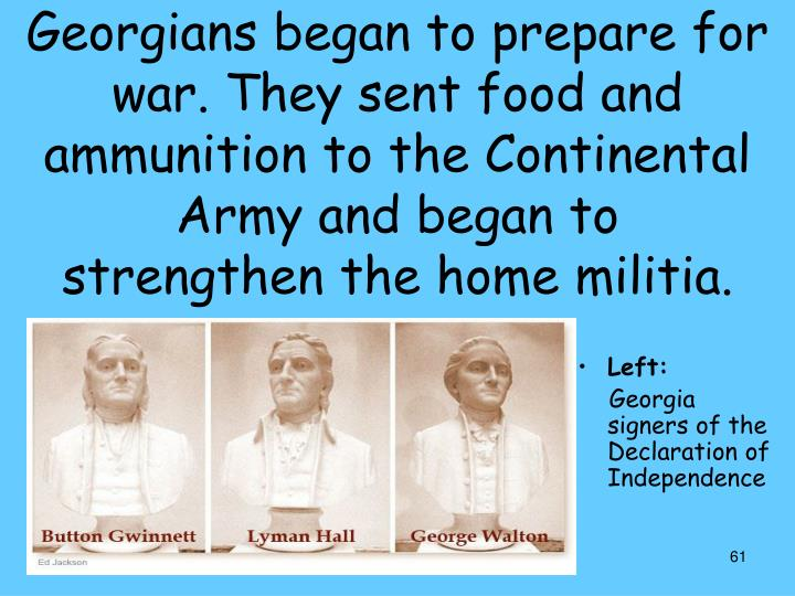 Georgians began to prepare for war. They sent food and ammunition to the Continental Army and began to