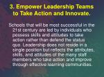 3 empower leadership teams to take action and innovate