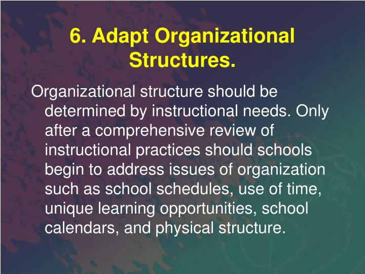 6. Adapt Organizational Structures.