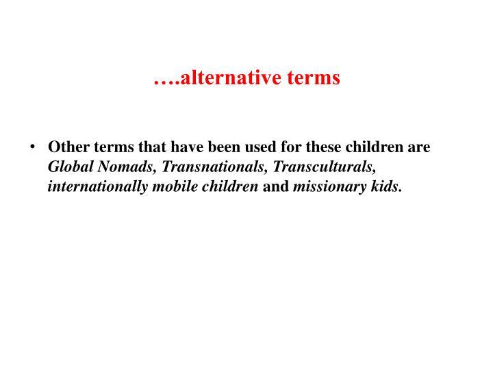 ….alternative terms