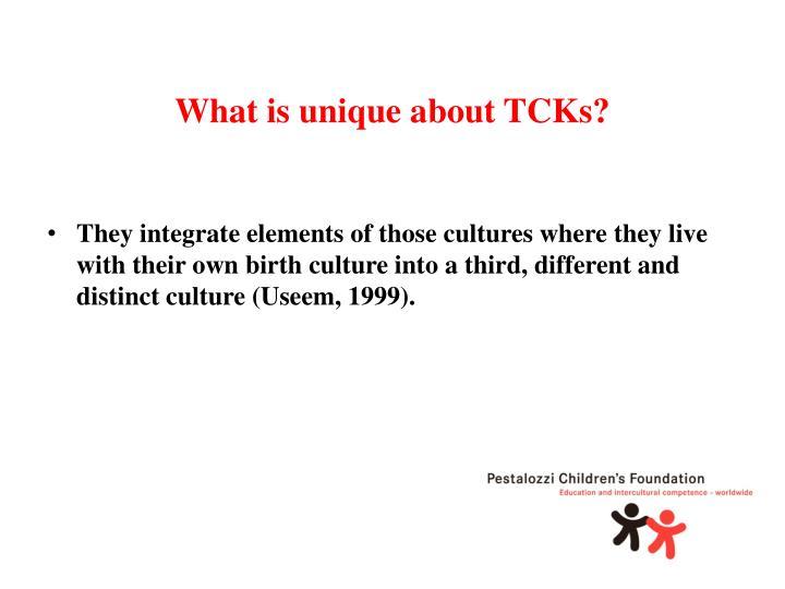 What is unique about TCKs?